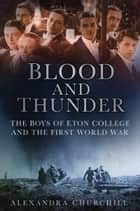 Blood and Thunder ebook by Alexandra Churchill