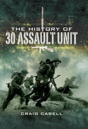 The History of 30 Assault Unit - Ian Fleming's Red Indians ebook by Cabell, Craig