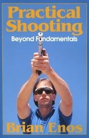 Practical Shooting, Beyond Fundamentals ebook by Kobo.Web.Store.Products.Fields.ContributorFieldViewModel