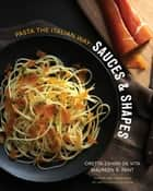Sauces & Shapes: Pasta the Italian Way ebook by