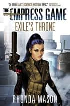 Exile's Throne - (The Empress Game Trilogy #3) ebook by Rhonda Mason