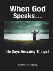 When God Speaks… - He Says Amazing Things! ebook by Writer For The King