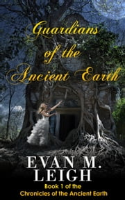 Guardians of the Ancient Earth ebook by Evan M. Leigh