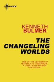 The Changeling Worlds ebook by Kenneth Bulmer