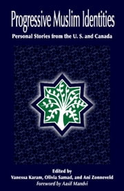Progressive Muslim Identities - Personal Stories from the U.S. and Canada ebook by Muslims for Progressive Values,Vanessa Karam,R. Olivia Samad,Ani Zonneveld,Aasif Mandvi