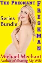 The Pregnant Freshman Series Bundle ebook by Michael Mechant