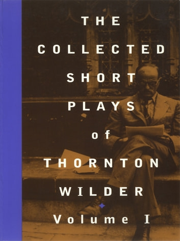 The Collected Short Plays of Thornton Wilder, Volume I ebook by Thornton Wilder