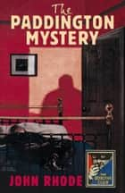 The Paddington Mystery (Detective Club Crime Classics) ebook by John Rhode, Tony Medawar