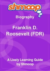 Shmoop Biography Guide: Franklin D. Roosevelt (FDR) ebook by Shmoop