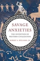 Savage Anxieties ebook by Robert A. Williams