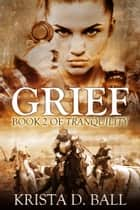 Grief ebook by Krista D. Ball