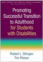 Promoting Successful Transition to Adulthood for Students with Disabilities ebook by Robert L. Morgan, PhD,Tim Riesen, PhD