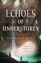 Echoes of Understorey - A Titan's Forest novel ebook by Thoraiya Dyer