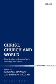 Christ, Church and World - New Studies in Bonhoeffer's Theology and Ethics ebook by Dr Michael Mawson,Dr Philip G Ziegler