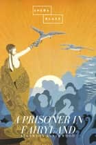 A Prisoner in Fairyland ebook by Algernon Blackwoo