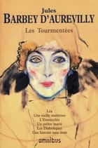 Les Tourmentées ebook by Jules BARBEY D'AUREVILLY