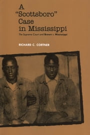 A Scottsboro Case in Mississippi - The Supreme Court and Brown v. Mississippi ebook by Richard C. Cortner
