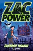 Zac Power: Horror House - Horror House ebook by H.I. Larry