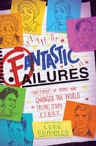 Fantastic Failures - True Stories of People Who Changed the World by Falling Down First ebook by Luke Reynolds