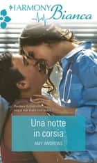 Una notte in corsia - Harmony Bianca eBook by Amy Andrews