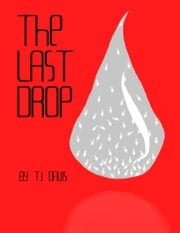 The Last Drop ebook by TJ Davis
