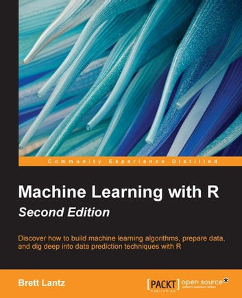 Machine Learning with R - Second Edition ebook by Brett Lantz