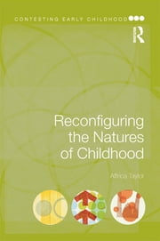 Reconfiguring the Natures of Childhood ebook by Affrica Taylor