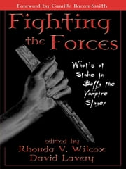 Fighting the Forces - What's at Stake in Buffy the Vampire Slayer ebook by Rhonda V. Wilcox,David Lavery