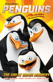 Penguins of Madagascar Collection: The Great Drain Robbery ebook by Jai Nitz,Cavan Scott,Jim Alexander,Dan Abnett,Andy Lanning,Alex Matthews,Lawrence Etherington,Lucas Ferreyra,Egle Bartolini,Anthony Williams,Grant Perkins,Dan Davis,Steve Musgrave,Bambos Georgiou,Robert Wells,M.L. Sanapo,Robin Smith,John Burns,Tanya Roberts