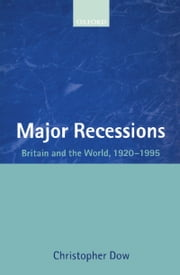 Major Recessions: Britain and the World 1920-1995 ebook by Christopher Dow