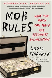 Mob Rules - What the Mafia Can Teach the Legitimate Businessman ebook by Louis Ferrante