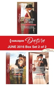 Harlequin Desire June 2016 - Box Set 2 of 2 - A Bride for the Boss\The Boss and His Cowgirl\Arranged Marriage, Bedroom Secrets ebook by Maureen Child, Silver James, Yvonne Lindsay