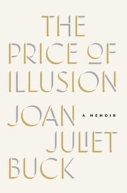 The Price of Illusion - A Memoir ebook by Joan Juliet Buck