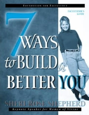 7 Ways to Build a Better You - Facilitator's Guide ebook by Sheri Rose Shepherd