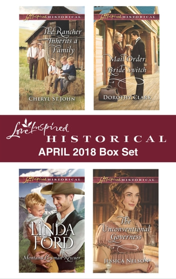Love Inspired Historical April 2018 Box Set - The Rancher Inherits a Family\Montana Lawman Rescuer\Mail-Order Bride Switch\The Unconventional Governess ebook by Cheryl St.John,Linda Ford,Dorothy Clark,Jessica Nelson