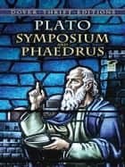 Symposium and Phaedrus ebook by Plato