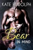 Bear in Mind ebook by Kate Rudolph