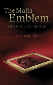 The Mafia Emblem - The Wolf of Hades - Adventure, Mystery, Romance, #2 ebook by Michael Hillier