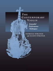 The Contemporary Violin - Extended Performance Techniques ebook by Patricia Strange,Allen Strange
