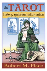 The Tarot - History, Symbolism, and Divination ebook by Robert Place