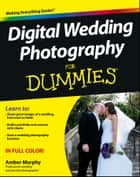 Digital Wedding Photography For Dummies ebook by Amber Murphy