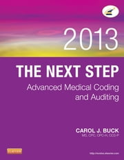 The Next Step: Advanced Medical Coding and Auditing, 2013 Edition ebook by Carol J. Buck