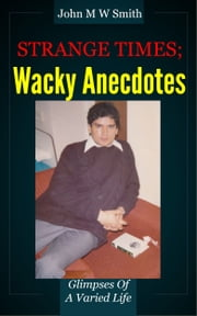 Strange Times; Wacky Anecdotes ebook by John M W Smith