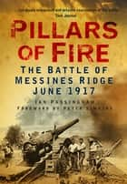 Pillars of Fire - The Battle of Messines Ridge, 1917 ebook by Ian Passingham