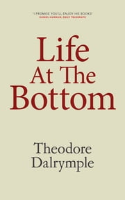 Life At The Botom ebook by Theodore Dalrymple