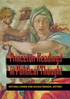 Princeton Readings in Political Thought: Essential Texts since Plato ebook by Mitchell Cohen, Nicole Fermon