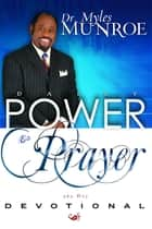 Daily Power and Prayer Devotional ebook by Myles Munroe