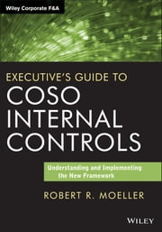 Executive's Guide to COSO Internal Controls - Understanding and Implementing the New Framework ebook by Robert R. Moeller