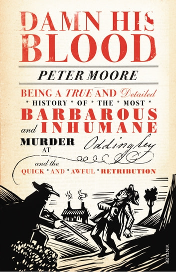 Damn His Blood - Being a True and Detailed History of the Most Barbarous and Inhumane Murder at Oddingley and the Quick and Awful Retribution ebook by Peter Moore