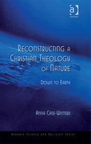 Reconstructing a Christian Theology of Nature - Down to Earth ebook by Revd Dr Anna Case-Winters,Professor Ted Peters,Professor Roger Trigg,Professor J Wentzel van Huyssteen
